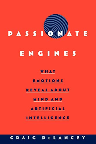 9780195173666: Passionate Engines: What Emotions Reveal about the Mind and Artificial Intelligence