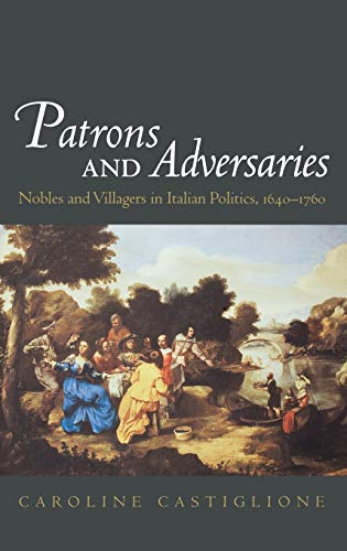 9780195173864: Patrons and Adversaries: Nobles and Villagers in Italian Politics, 1640-1760