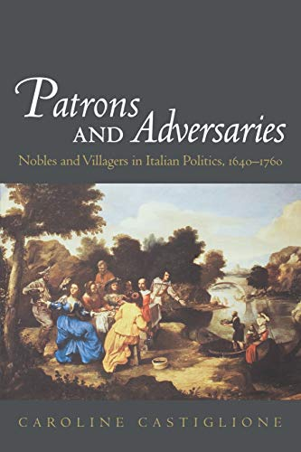 9780195173871: Patrons and Adversaries: Nobles and Villagers in Italian Politics, 1640-1760