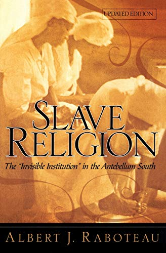 Slave Religion : The 'Invisible Institution' in the Antebellum South