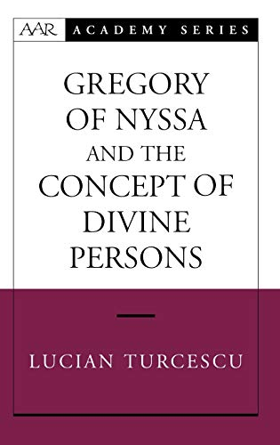 GREGORY OF NYSSA AND THE CONCEPT OF DIVINE PERSONS: Turcescu, Lucian
