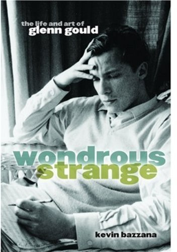 9780195174403: Wondrous Strange: The Life and Art of Glenn Gould