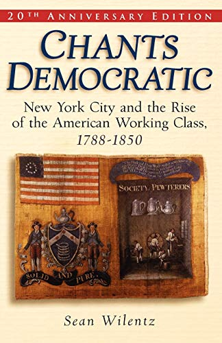 9780195174496: Chants Democratic: New York City and the Rise of the American Working Class, 1788-1850, 20th Anniversary Edition
