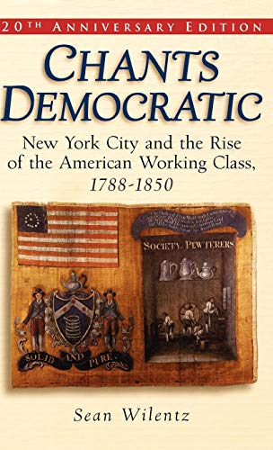 9780195174502: Chants Democratic: New York City and the Rise of the American Working Class, 1788-1850