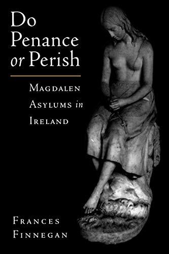 9780195174601: Do Penance or Perish: Magdalen Asylums in Ireland