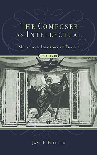 9780195174731: The Composer As Intellectual: Music and Ideology in France, 1914-1940