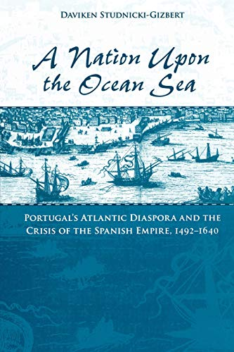 9780195175691: A Nation Upon the Ocean Sea: Portugal's Atlantic Diaspora and the Crisis of the Spanish Empire, 1492-1640