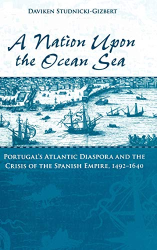 9780195175707: A Nation Upon the Ocean Sea: Portugal's Atlantic Diaspora and the Crisis of the Spanish Empire, 1492-1640