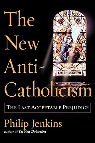 9780195176049: The New Anti-Catholicism: The Last Acceptable Prejudice