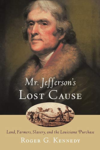 9780195176070: Mr. Jefferson's Lost Cause: Land, Farmers, Slavery, and the Louisiana Purchase