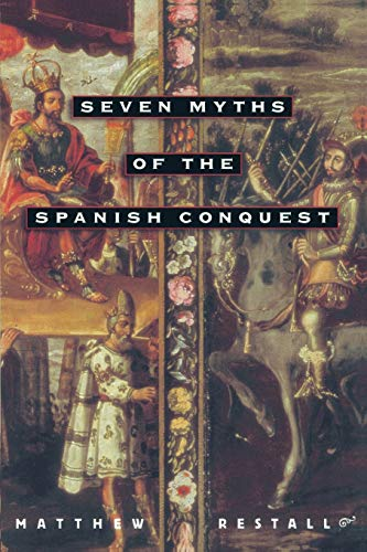 seven myths of the spanish conquest quizlet