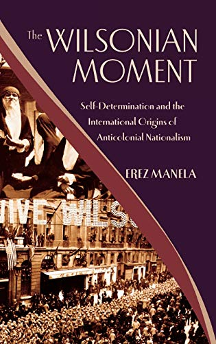 9780195176155: The Wilsonian Moment: Self-Determination and the International Origins of Anticolonial Nationalism