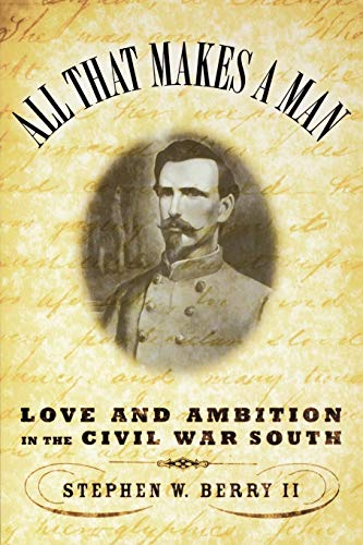 9780195176285: All that Makes a Man: Love and Ambition in the Civil War South