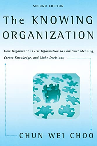9780195176780: The Knowing Organization: How Organizations Use Information to Construct Meaning, Create Knowledge, and Make Decisions