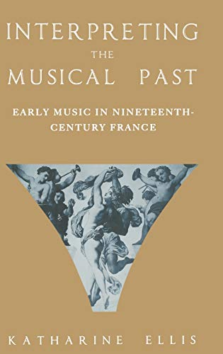 9780195176827: Interpreting the Musical Past: Early Music in Nineteenth-Century France