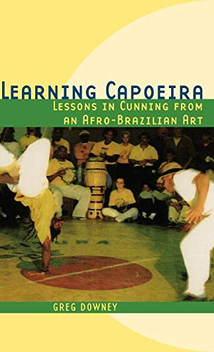 Learning Capoeira: Lessons in Cunning from an Afro-Brazilian Art: Downey, Greg