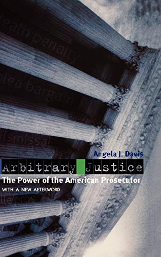 Arbitrary Justice The Power of the American: Davis, Angela J.