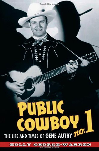 Public Cowboy No. 1: The Life and Times of Gene Autry: George-Warren, Holly