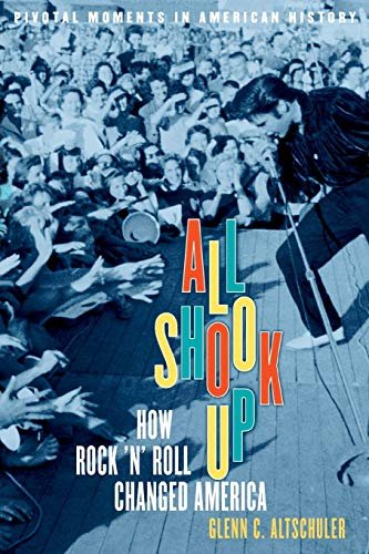 9780195177497: All Shook Up: How Rock 'n' Roll Changed America (Pivotal Moments in American History)