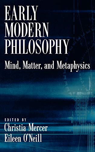 Early Modern Philosophy: Mind, Matter, and Metaphysics