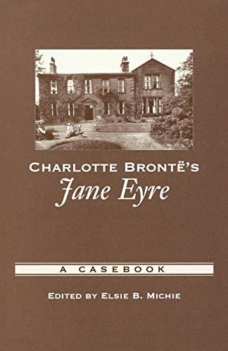 Charlotte Bronte's Jane Eyre: A Casebook (Casebooks: Elsie B. Michie