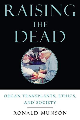 9780195178012: Raising the Dead: Organ Transplants, Ethics, and Society