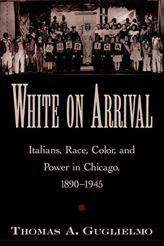 9780195178029: White on Arrival: Italians, Race, Color, and Power in Chicago, 1890-1945