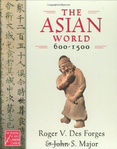 The Asian World, 600-1500 (Medieval & Early Modern World) (0195178432) by Roger V. Des Forges; John S. Major