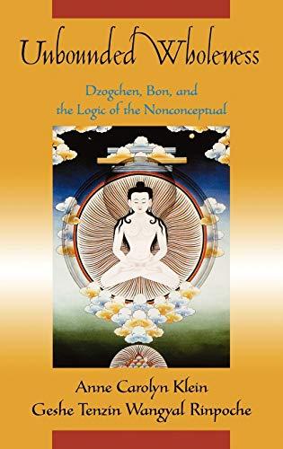 9780195178494: Unbounded Wholeness: Dzogchen, Bon, and the Logic of the Nonconceptual: Bon, Dzogchen, and the Logic of the Nonconceptual