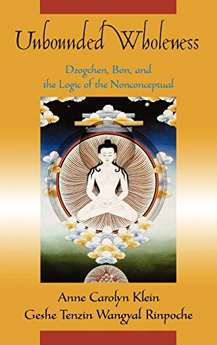 9780195178494: Unbounded Wholeness: Dzogchen, Bon, and the Logic of the Nonconceptual