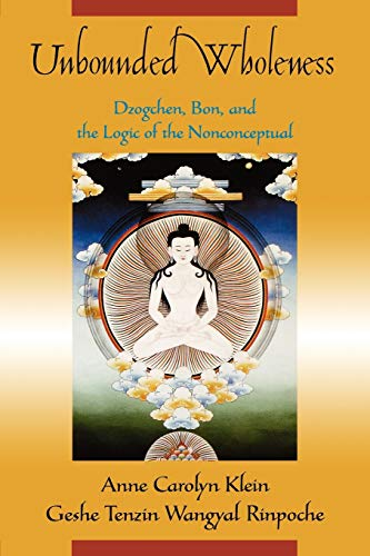 9780195178500: Unbounded Wholeness: Dzogchen, Bon, and the Logic of the Nonconceptual