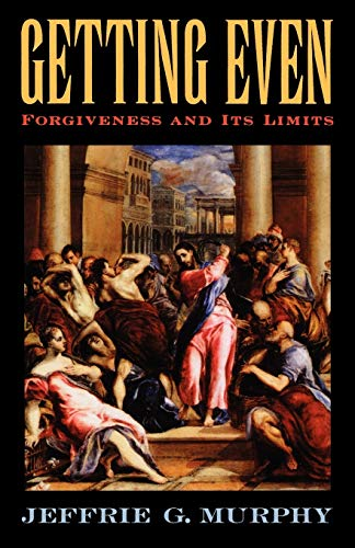 9780195178555: Getting Even: Forgiveness and Its Limits