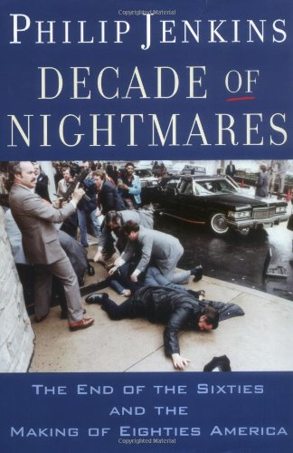 9780195178661: Decade of Nightmares: The End of the Sixties and the Making of Eighties America