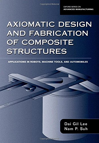 Axiomatic Design And Fabrication Of Composite Structures: Lee, Dai Gil;