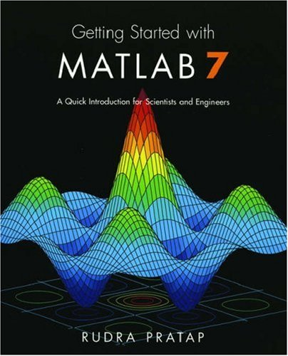 Getting Started with MATLAB 7: A Quick: Rudra Pratap