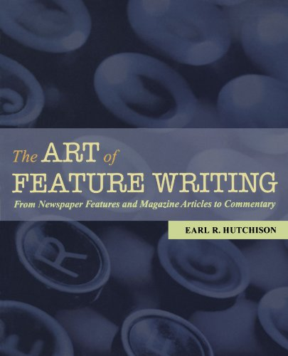 9780195179385: The Art of Feature Writing: From Newspaper Features and Magazine Articles to Commentary
