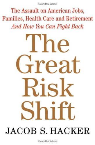 9780195179507: The Great Risk Shift: The Assault on American Jobs, Families, Health Care and Retirement And How You Can Fight Back