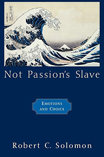 9780195179781: Not Passion's Slave: Emotions and Choice (The Passionate Life)
