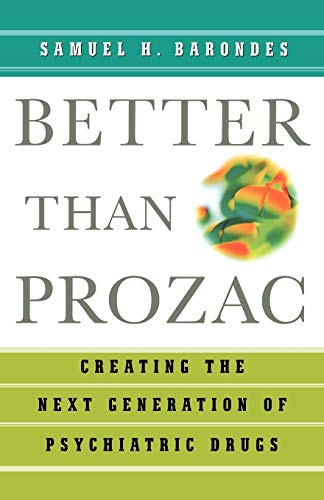 9780195179798: Better than Prozac: Creating the Next Generation of Psychiatric Drugs
