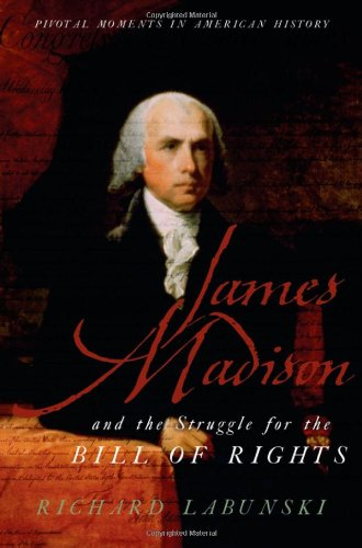 9780195181050: James Madison and the Struggle for the Bill of Rights (Pivotal Moments in American History)
