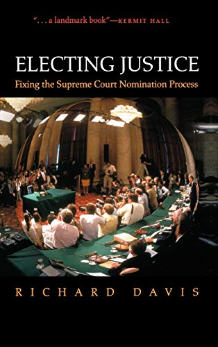 Electing Justice; Fixing the Supreme Court Nomination Process