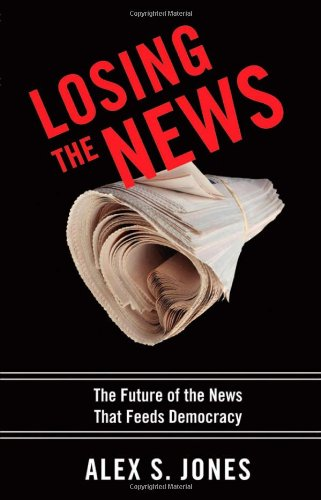 9780195181234: Losing the News: The Future of the News That Feeds Democracy (Institutions of American Democracy Series)