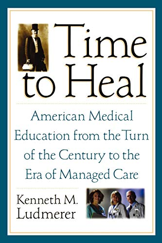 9780195181364: Time to Heal: American Medical Education from the Turn of the Century to the Era of Managed Care