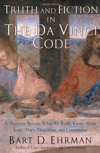 Truth and Fiction in The Da Vinci Code: A Historian Reveals What We Really Know about Jesus, Mary...