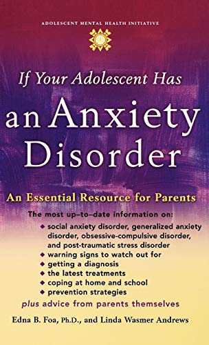 9780195181500: If Your Adolescent Has an Anxiety Disorder: An Essential Resource for Parents (Adolescent Mental Health Initiative)