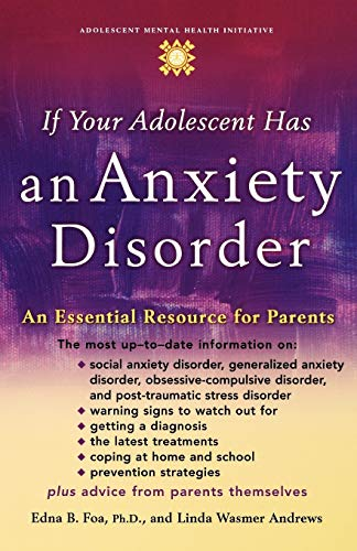 9780195181517: If Your Adolescent Has an Anxiety Disorder: An Essential Resource for Parents (Adolescent Mental Health Initiative)