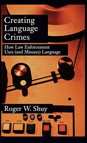 9780195181661: Creating Language Crimes: How Law Enforcement Uses (and Misuses) Language
