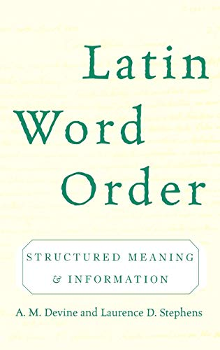 Latin Word Order: Structured Meaning and Information: Devine, A. M.;