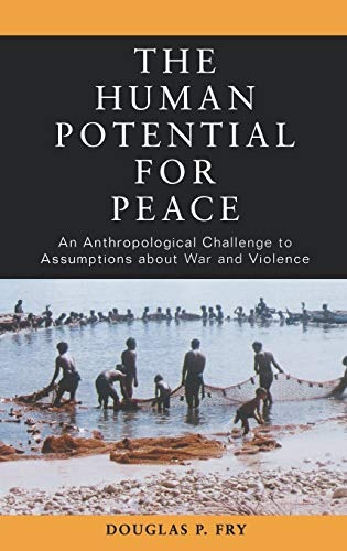 9780195181777: The Human Potential for Peace: An Anthropological Challenge to Assumptions about War and Violence