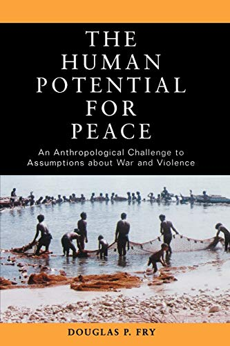 9780195181784: The Human Potential for Peace: An Anthropological Challenge to Assumptions about War and Violence